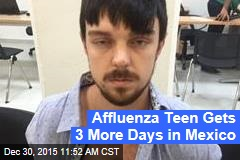 Affluenza Teen Gets 3 More Days in Mexico
