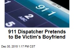 911 Dispatcher Pretends to Be Victim's Boyfriend