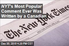 NYT 's Most Popular Comment Ever Was Written by a Canadian