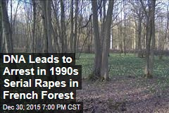 DNA Leads to Arrest in 1990s Serial Rapes in French Forest