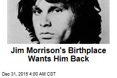 Jim Morrison's Birthplace Wants Him Back