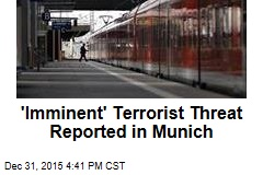 'Imminent' Terrorist Threat Reported in Munich