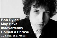 Bob Dylan May Have Inadvertently Coined a Phrase