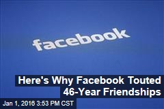 Here's Why Facebook Touted 46-Year Friendships