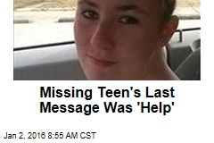Missing Teen's Last Message Was 'Help'