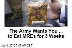 The Army Wants You ... to Eat MREs for 3 Weeks