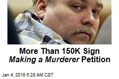 More Than 150K Sign Making a Murderer Petition