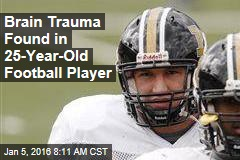 Brain Trauma Found in 25-Year-Old Football Player