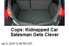 Cops: Kidnapped Car Salesman Gets Clever