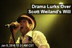 Drama Lurks Over Scott Weiland's Will