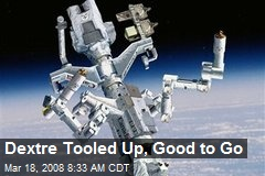 Dextre Tooled Up, Good to Go