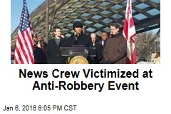News Crew Victimized at Anti-Robbery Event