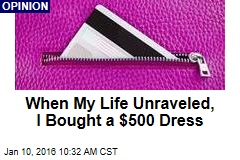 When My Life Unraveled, I Bought a $500 Dress