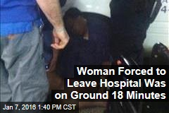 Woman Forced to Leave Hospital Was on Ground 18 Minutes