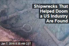 Shipwrecks That Helped Doom a US Industry Are Found