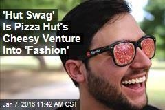 'Hut Swag' Is Pizza Hut's Cheesy Venture Into 'Fashion'