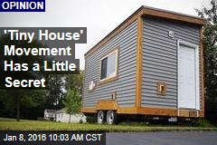 Tiny House Movement Has a Little Secret