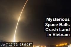 Mysterious Space Balls Crash Land in Vietnam