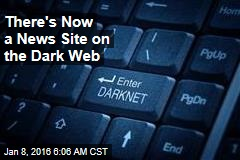 There's Now a News Site on the Dark Web
