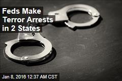 Feds Make Terror Arrests in 2 States