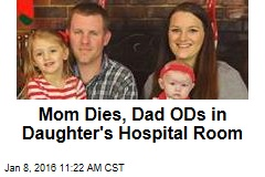 Mom Dies, Dad ODs in Daughter's Hospital Room