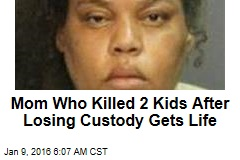 Mom Who Killed 2 Kids After Losing Custody Gets Life