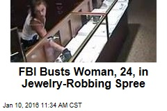 FBI Busts Woman, 24, in Jewelry-Robbing Spree