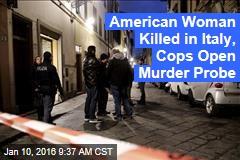 American Woman Killed in Italy, Cops Open Murder Probe