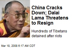 China Cracks Down; Dalai Lama Threatens to Resign
