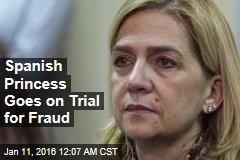 Spanish Princess on Trial for Fraud
