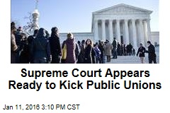 Supreme Court Appears Ready to Kick Public Unions