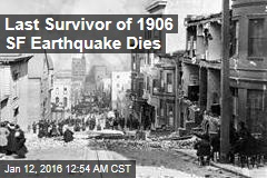 Last Survivor of 1906 SF Earthquake Dies