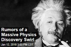 Rumors of a Massive Physics Discovery Swirl