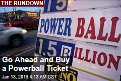 Go Ahead and Buy a Powerball Ticket