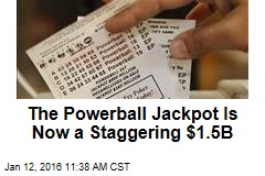The Powerball Jackpot Is Now a Staggering $1.5B