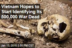 Vietnam Hopes to Start Identifying Its 500,000 War Dead