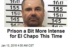 Prison a Bit More Intense for El Chapo This Time