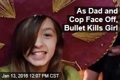 As Dad and Cop Face Off, Bullet Kills Girl