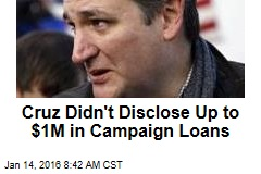 Cruz Didn't Disclose Up to $1M in Campaign Loans