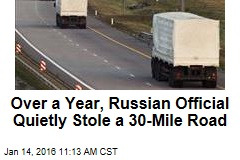 Over a Year, Russian Official Quietly Stole a 30-Mile Road