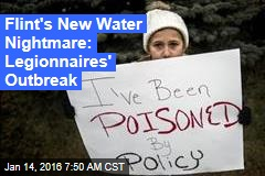 Flint's New Water Nightmare: Legionnaires' Outbreak
