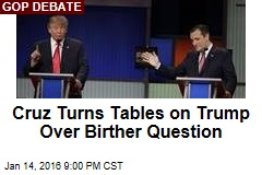 Cruz Turns Tables on Trump Over Birther Question