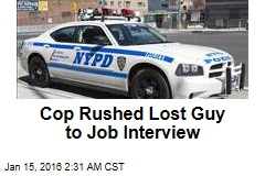 Cop Rushed Lost Guy to Job Interview