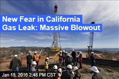 New Fear in California Gas Leak: Massive Blowout
