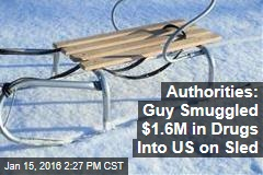 Authorities: Guy Smuggled $1.6M in Drugs Into US on Sled