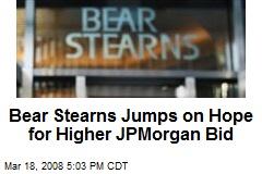 Bear Stearns Jumps on Hope for Higher JPMorgan Bid