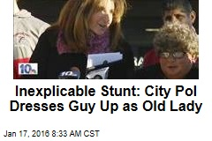 Inexplicable Stunt: City Pol Dresses Guy Up as Old Lady