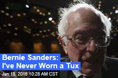 Bernie Sanders: I've Never Worn a Tux
