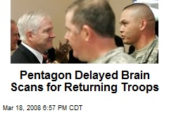 Pentagon Delayed Brain Scans for Returning Troops