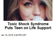 Toxic Shock Syndrome Puts Teen on Life Support